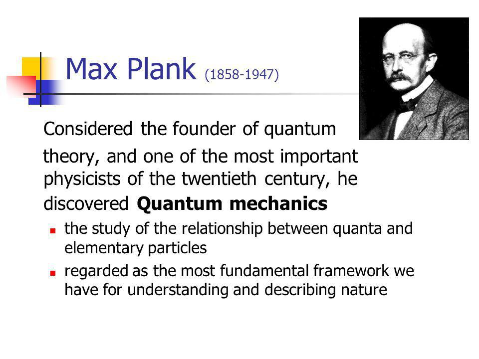Max Plank (1858-1947) Considered the founder of quantum