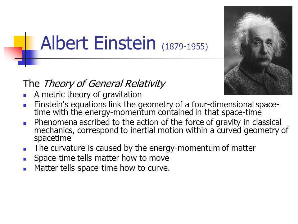 Albert Einstein (1879-1955) The Theory of General Relativity