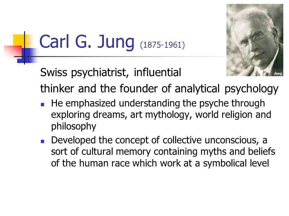 Carl G. Jung (1875-1961) Swiss psychiatrist, influential