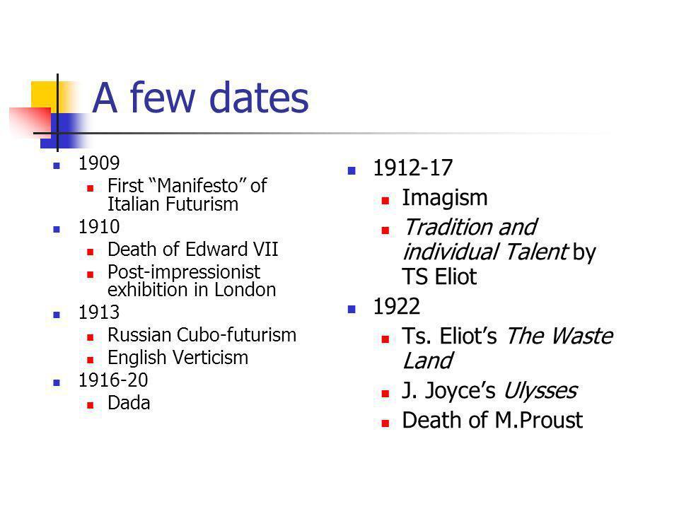 A few dates 1909. First Manifesto of Italian Futurism. 1910. Death of Edward VII. Post-impressionist exhibition in London.
