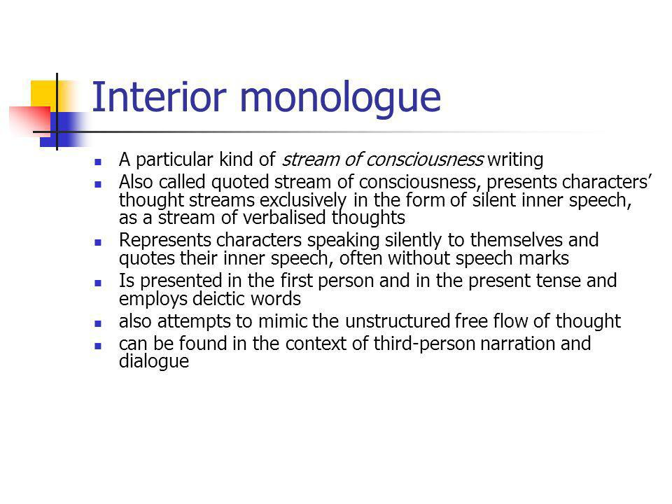 Interior monologue A particular kind of stream of consciousness writing.