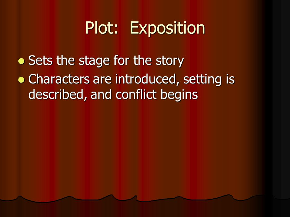 Plot: Exposition Sets the stage for the story