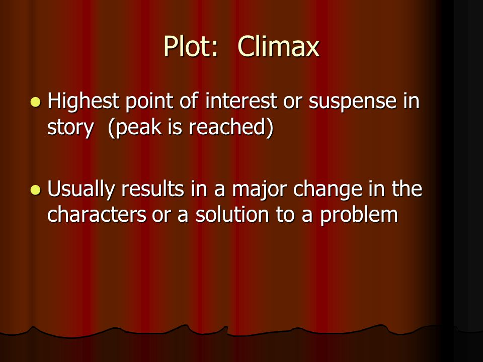Plot: Climax Highest point of interest or suspense in story (peak is reached)