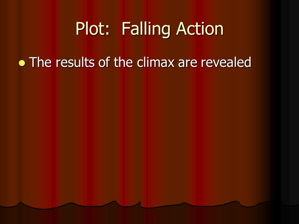 Plot: Falling Action The results of the climax are revealed