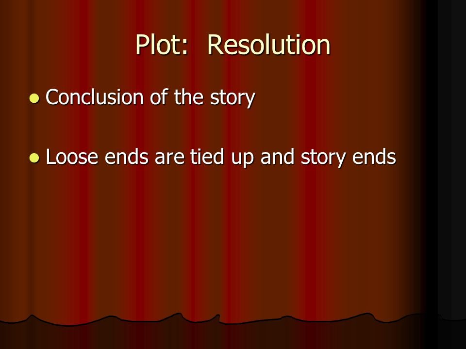 Plot: Resolution Conclusion of the story