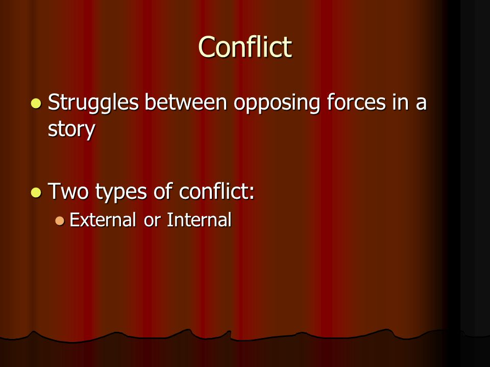 Conflict Struggles between opposing forces in a story