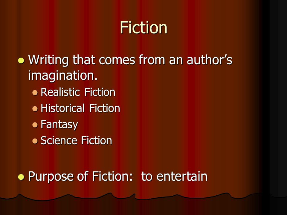 Fiction Writing that comes from an author's imagination.