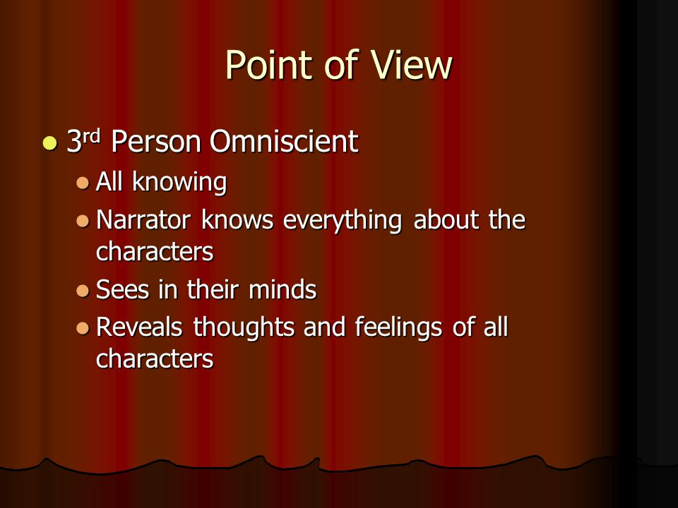 Point of View 3rd Person Omniscient All knowing