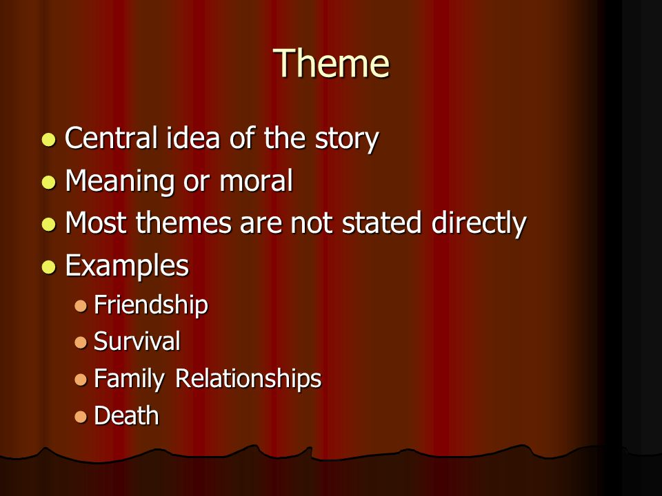 Theme Central idea of the story Meaning or moral