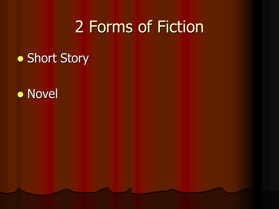 2 Forms of Fiction Short Story Novel