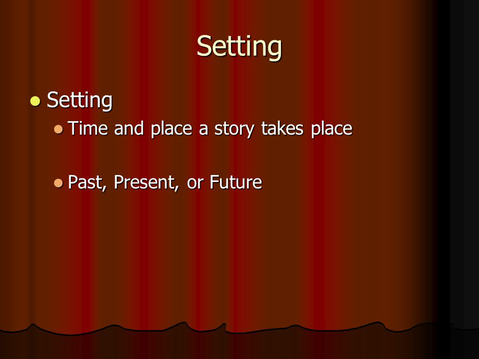 Setting Setting Time and place a story takes place