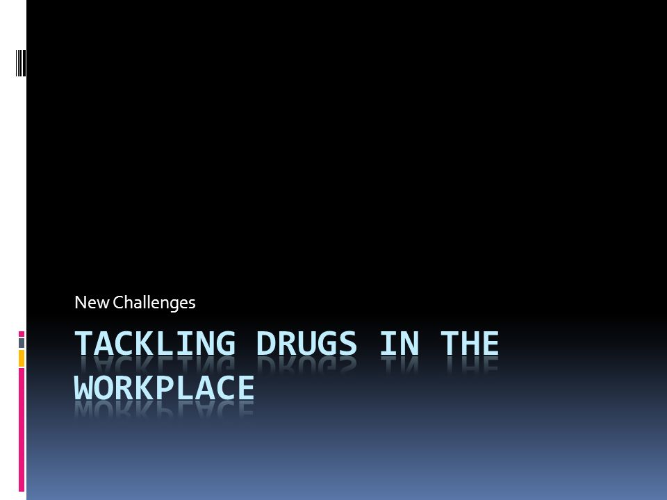 Tackling Drugs in the Workplace