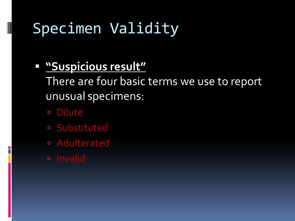 Specimen Validity Suspicious result There are four basic terms we use to report unusual specimens: