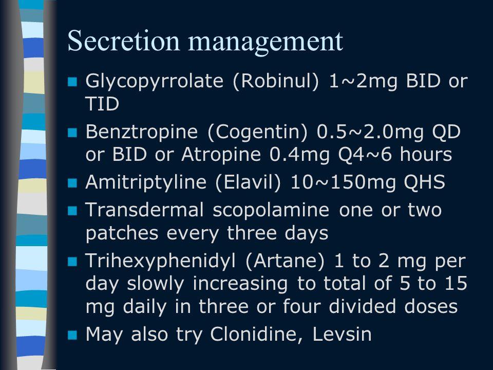 Secretion management Glycopyrrolate (Robinul) 1~2mg BID or TID