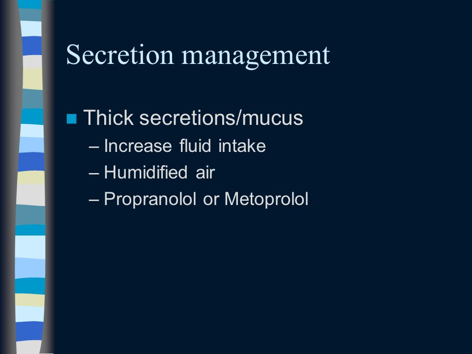 Secretion management Thick secretions/mucus Increase fluid intake