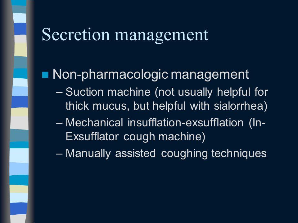 Secretion management Non-pharmacologic management