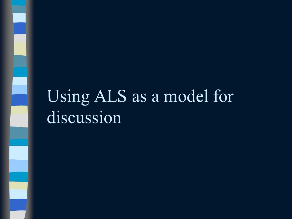 Using ALS as a model for discussion
