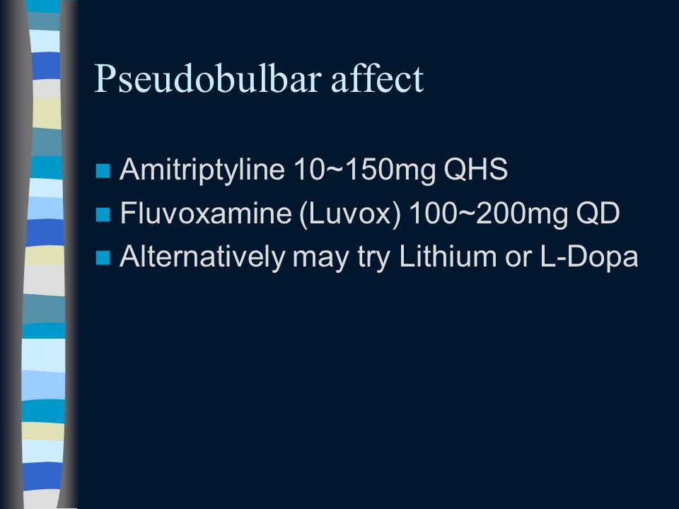Pseudobulbar affect Amitriptyline 10~150mg QHS