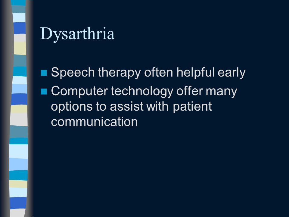 Dysarthria Speech therapy often helpful early