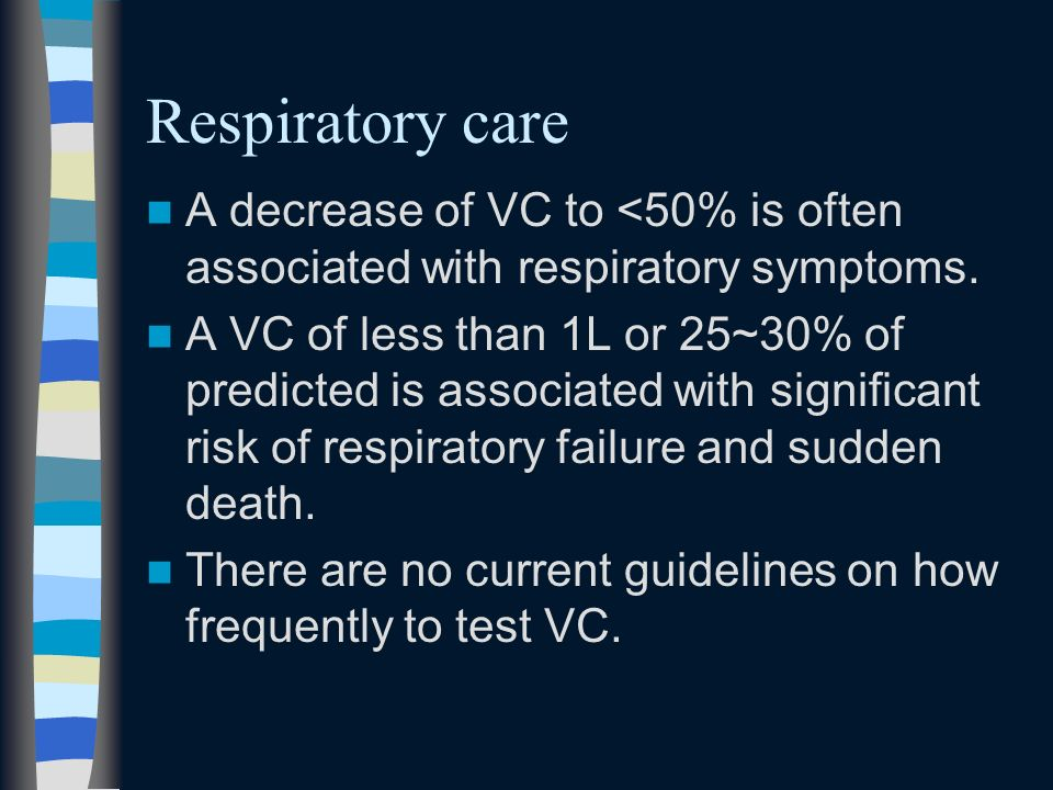 Respiratory care A decrease of VC to <50% is often associated with respiratory symptoms.