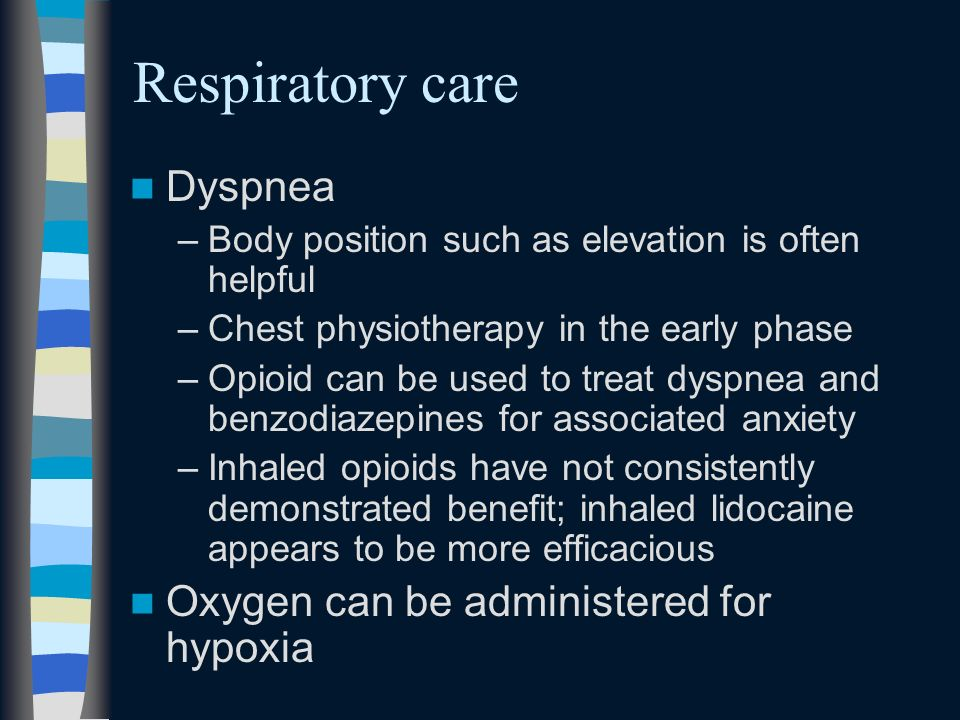 Respiratory care Dyspnea Oxygen can be administered for hypoxia