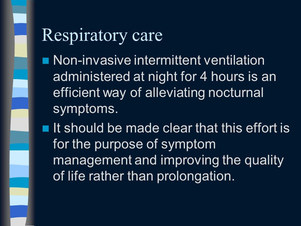 Respiratory care Non-invasive intermittent ventilation administered at night for 4 hours is an efficient way of alleviating nocturnal symptoms.