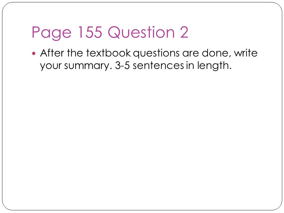 Page 155 Question 2 After the textbook questions are done, write your summary.
