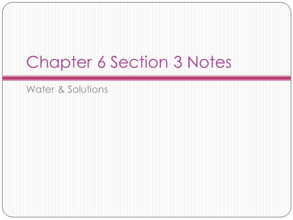 Chapter 6 Section 3 Notes Water & Solutions