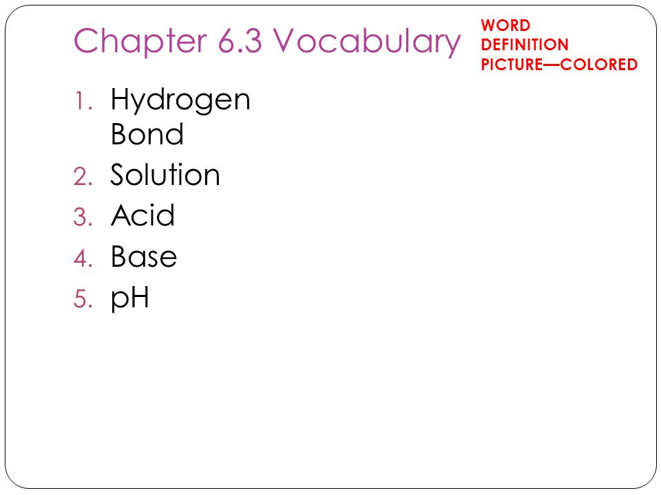 Chapter 6.3 Vocabulary Hydrogen Bond Solution Acid Base pH WORD