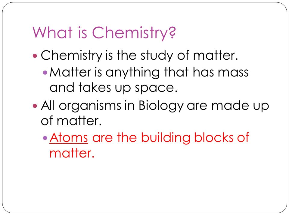 What is Chemistry Chemistry is the study of matter.