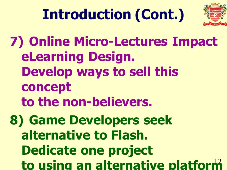 Introduction (Cont.) 7) Online Micro-Lectures Impact eLearning Design. Develop ways to sell this concept to the non-believers.
