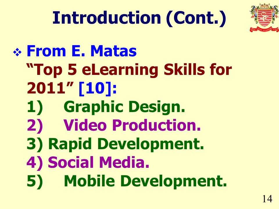Introduction (Cont.) From E. Matas Top 5 eLearning Skills for 2011 [10]: 1) Graphic Design. 2) Video Production.