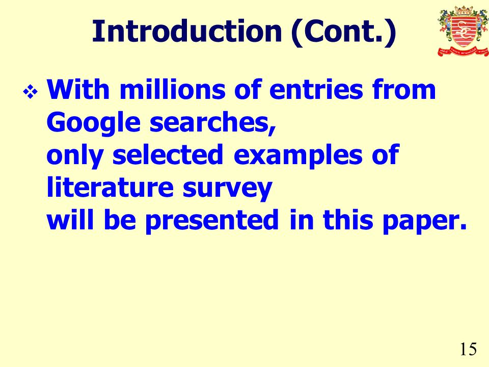 Introduction (Cont.) With millions of entries from Google searches, only selected examples of literature survey will be presented in this paper.