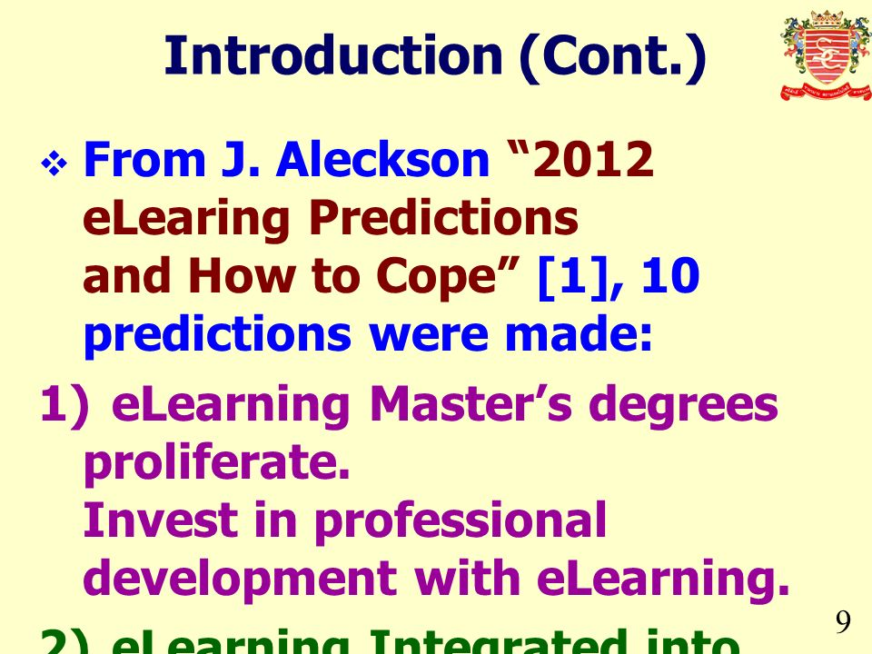 Introduction (Cont.) From J. Aleckson 2012 eLearing Predictions and How to Cope [1], 10 predictions were made: