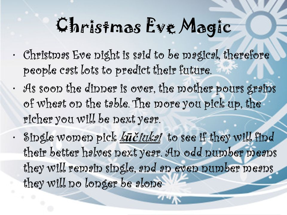 Christmas Eve Magic Christmas Eve night is said to be magical, therefore people cast lots to predict their future.