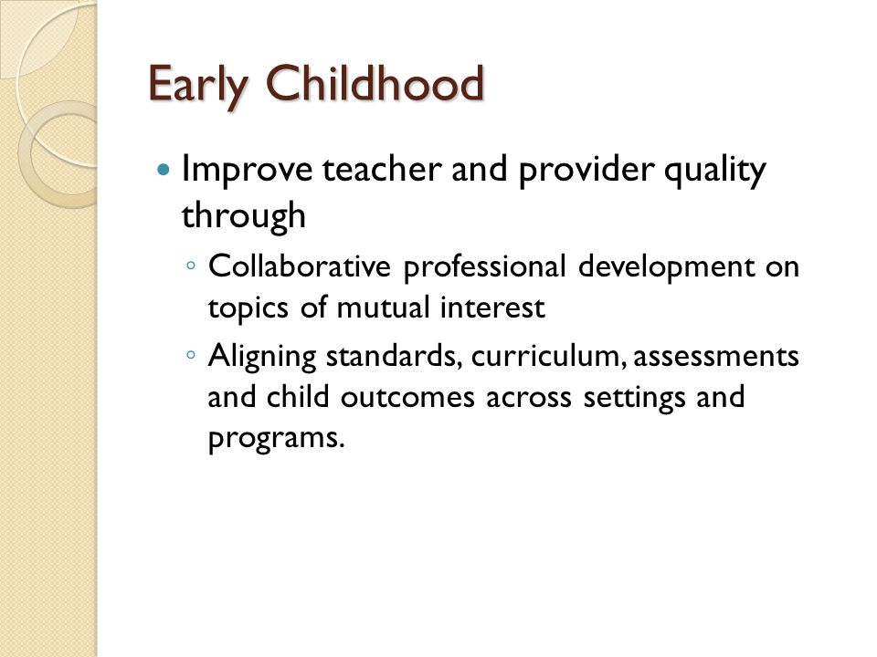 Early Childhood Improve teacher and provider quality through
