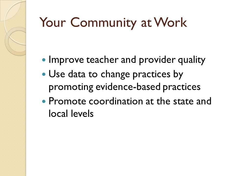 Your Community at Work Improve teacher and provider quality