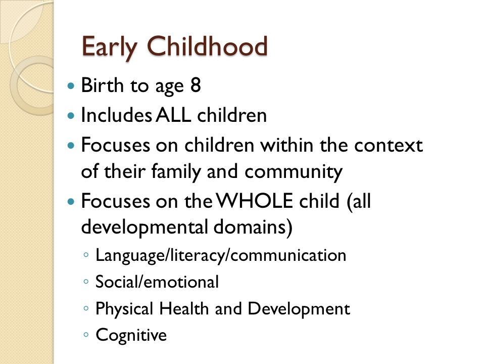 Early Childhood Birth to age 8 Includes ALL children