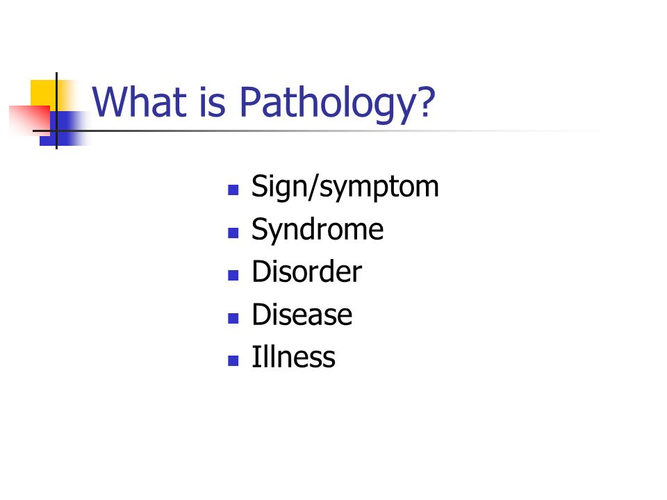What is Pathology Sign/symptom Syndrome Disorder Disease Illness