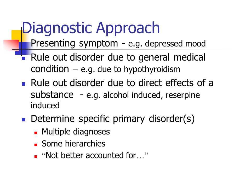 Diagnostic Approach Presenting symptom - e.g. depressed mood