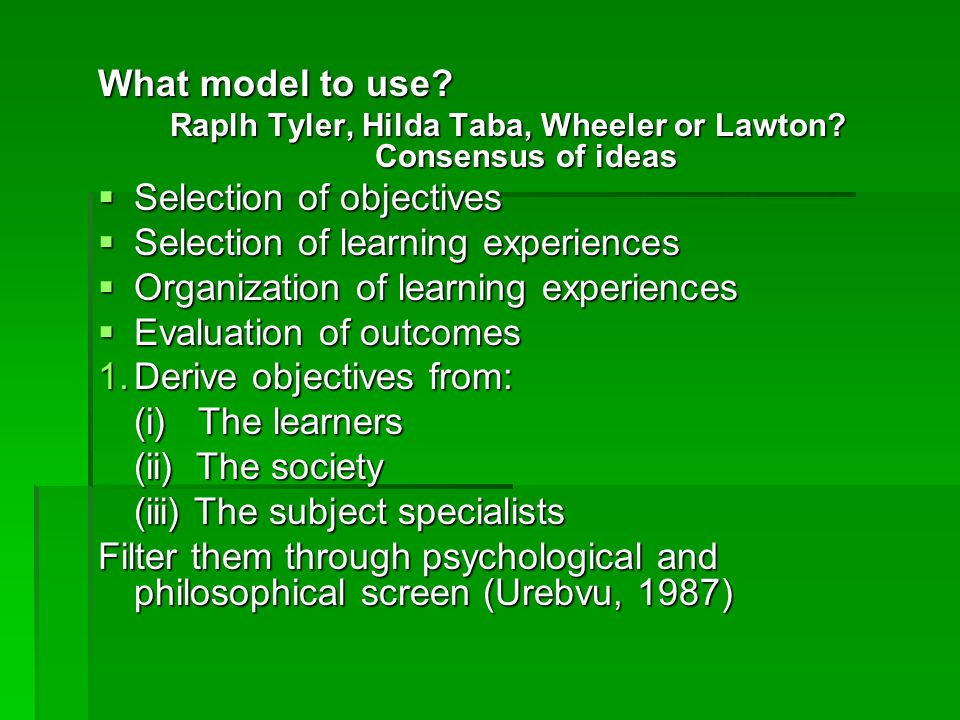 Raplh Tyler, Hilda Taba, Wheeler or Lawton Consensus of ideas