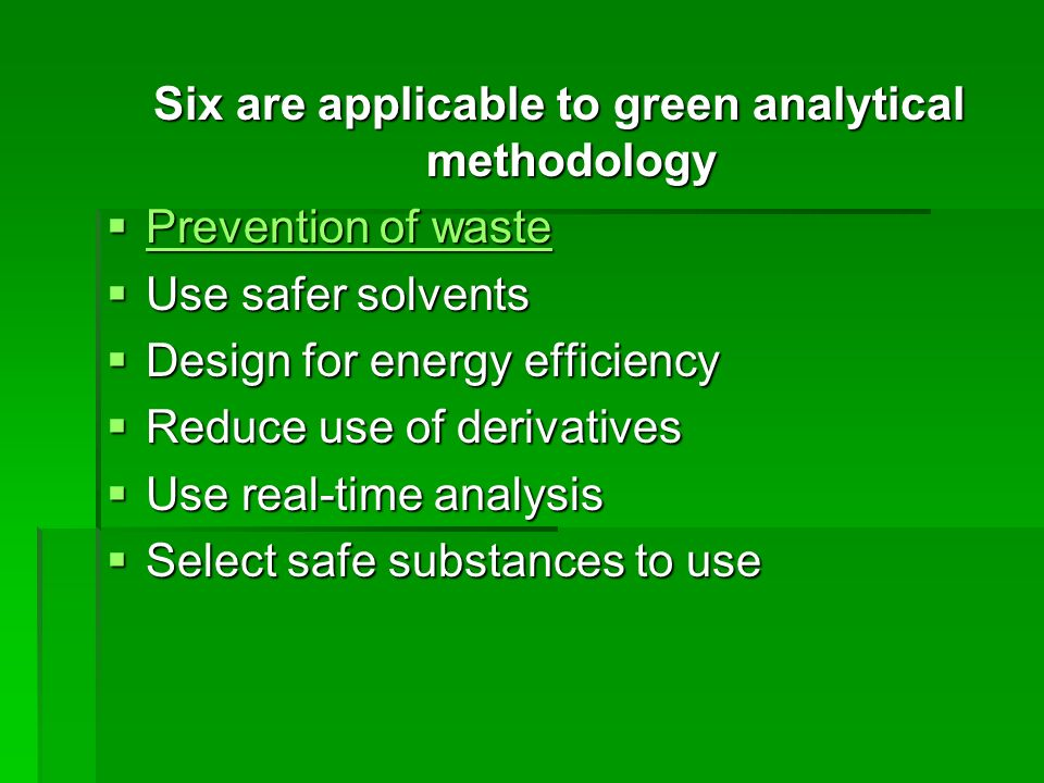 Six are applicable to green analytical methodology
