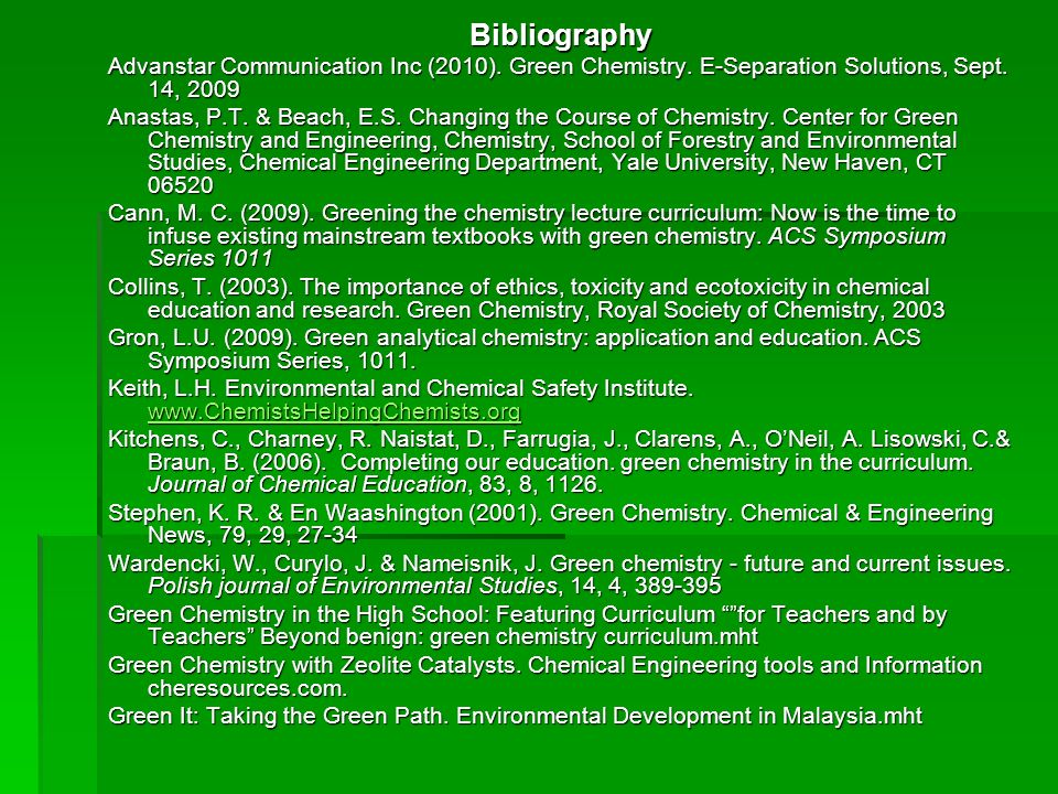 Bibliography Advanstar Communication Inc (2010). Green Chemistry. E-Separation Solutions, Sept. 14, 2009.