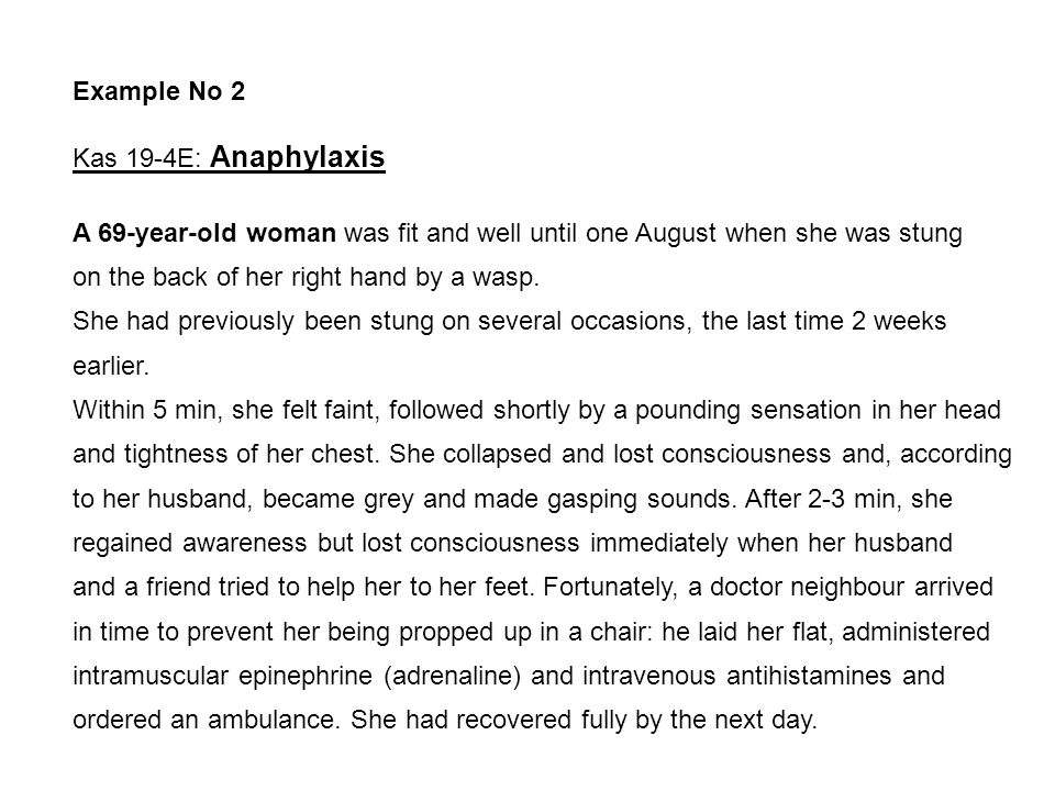 Example No 2 Kas 19-4E: Anaphylaxis. A 69-year-old woman was fit and well until one August when she was stung.