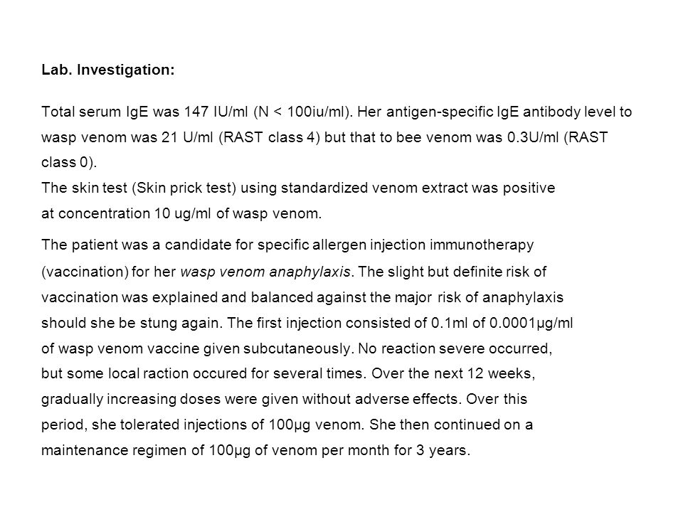 Lab. Investigation: Total serum IgE was 147 IU/ml (N < 100iu/ml). Her antigen-specific IgE antibody level to.