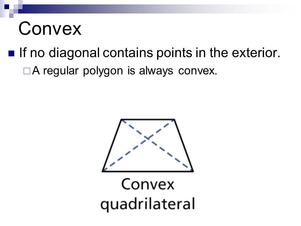 Convex If no diagonal contains points in the exterior.