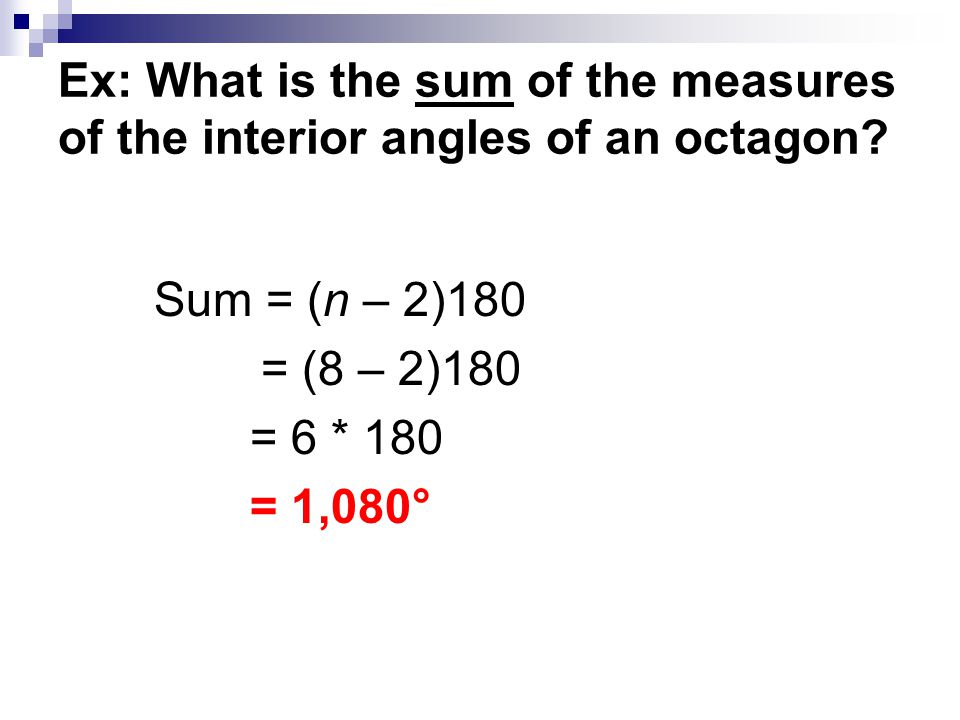 Ex: What is the sum of the measures of the interior angles of an octagon