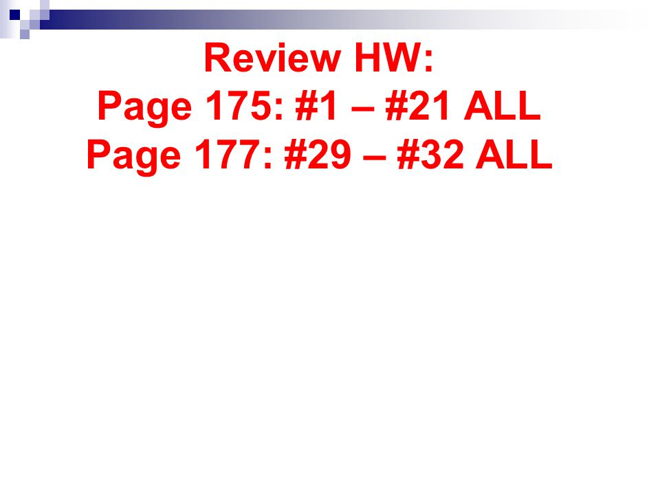 Review HW: Page 175: #1 – #21 ALL Page 177: #29 – #32 ALL