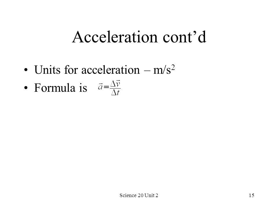 Acceleration cont'd Units for acceleration – m/s2 Formula is