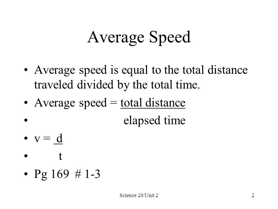 Average Speed Average speed is equal to the total distance traveled divided by the total time. Average speed = total distance.